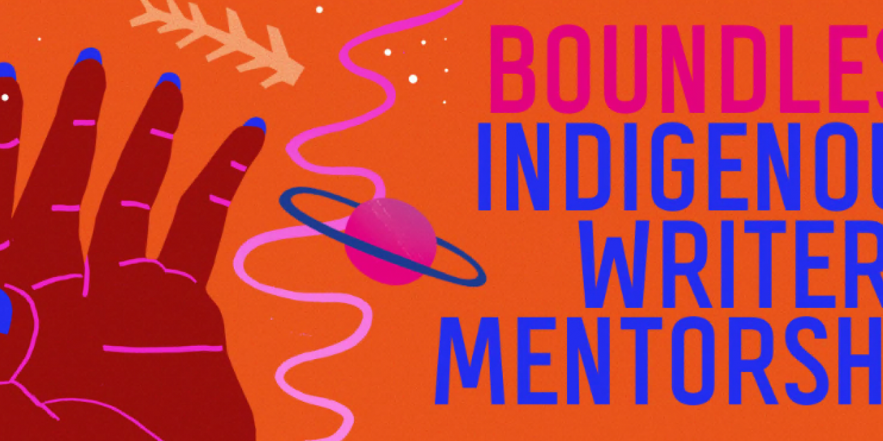 The 2022 Boundless Indigenous Writer's Mentorship is Open for Entries